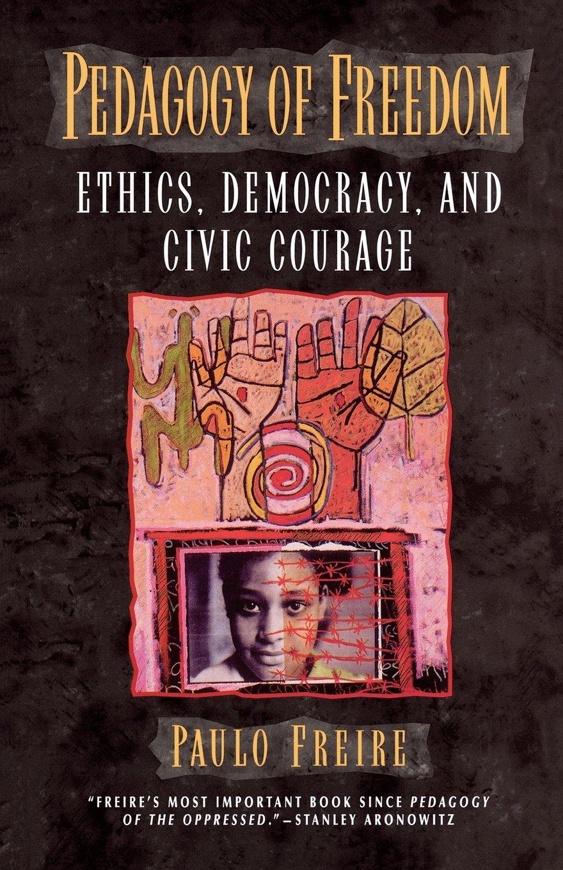 Pedagogy Of Freedom Ethics Democracy And Civic Courage