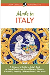 Made in Italy: A Shopper's Guide to Italy's Best Artisanal Traditions, from Murano Glass to Ceramics, Jewelry, Leather Goods, and More (Laura Morelli's Authentic Arts Book 4) Kindle Edition