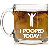 Shop4Ever I Pooped Today Novelty Glass Coffee Mug Tea Cup Gift ~ Funny ~ (13 oz., Clear)