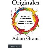 Originales: Cómo los innovadores e inconformes mueven el mundo (Spanish Edition)