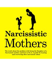 Narcissistic Mothers: The Truth About the Problem with Being the Daughter of a Narcissistic Mother, and How to Fix It: A Guide for Healing and Recovering After Narcissistic Abuse