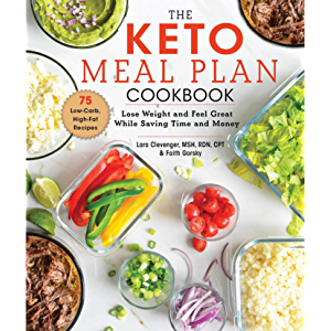 The Keto Meal Plan Cookbook: Lose Weight and Feel Great While Saving Time and Money