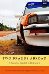 Two Brauds Abroad: A Departure from Life as We Know It Kindle Edition