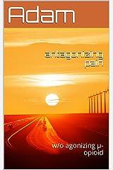 antagonizing pain: w/o agonizing μ-opioid Kindle Edition
