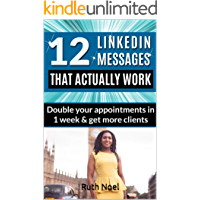 LinkedIn Marketing 12 LinkedIn Messages That Actually Work!: Double your appointments in 1 week & get more leads (Online Marketing Book 7610)