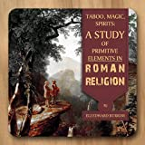 Taboo, Magic, Spirits: A Study of Primitive Elements in Roman Religion