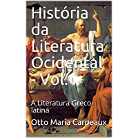 História da Literatura Ocidental - Vol. I: A Literatura Greco-latina