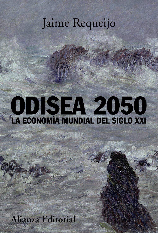 Odisea 2050: La economía mundial del siglo XXI (Alianza Ensayo) Tapa blanda – 25 may 2009 Jaime Requeijo 8420681997 16637 Economic History