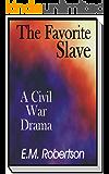 The Favorite Slave: A Civil War Drama