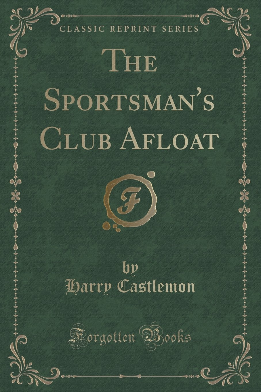 Read Online The Sportsman's Club Afloat (Classic Reprint) pdf