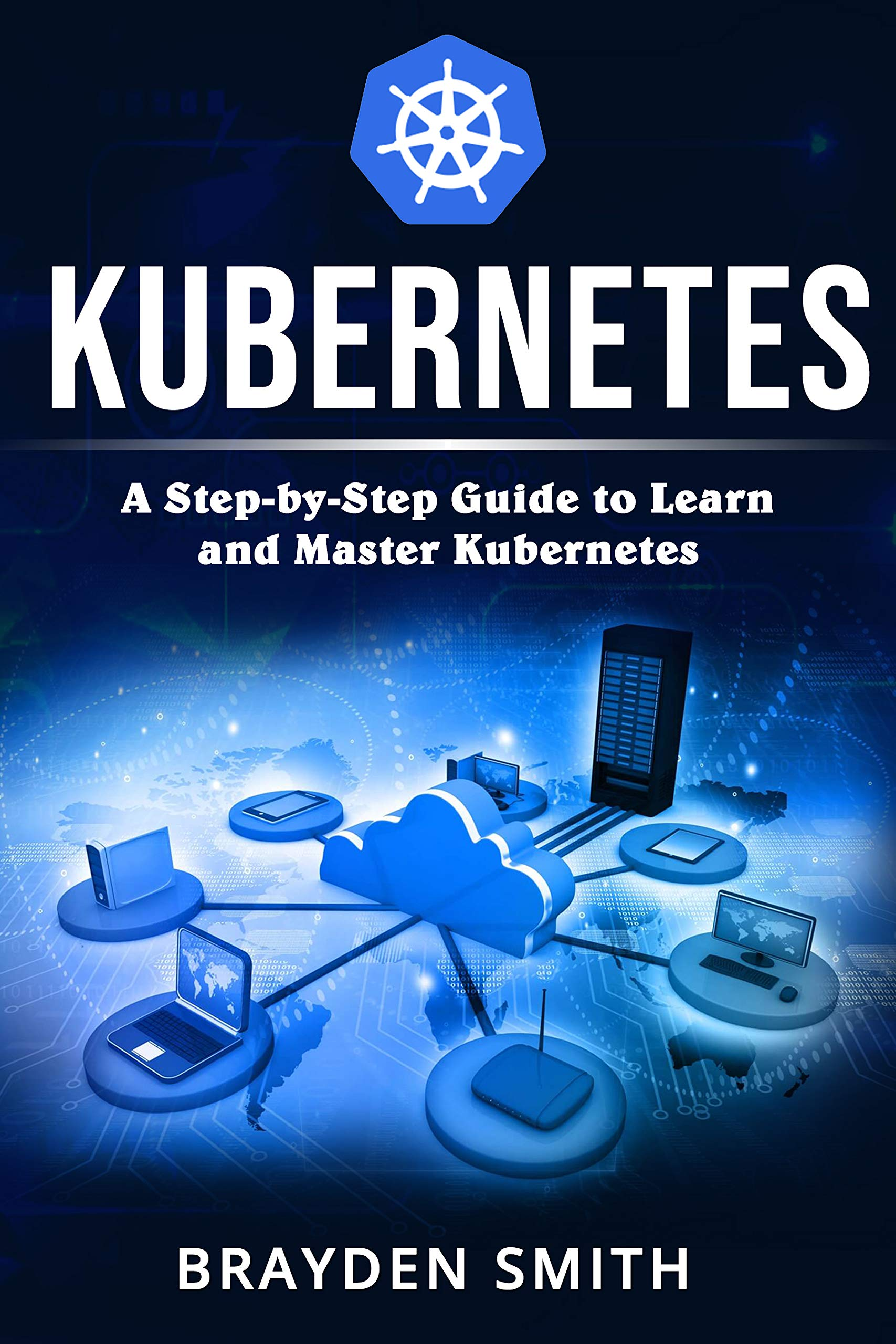 Kubernetes: A Step-by-Step Guide to Learn and Master Kubernetes por BRAYDEN SMITH