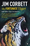 The Fortunate Tiger and Other Close Encounters: Selected Writings