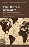 The Dutch Atlantic: Slavery, Abolition and Emancipation (Decolonial Studies, Postcolonial Horizons)