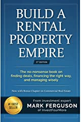 Build a Rental Property Empire: The no-nonsense book on finding deals, financing the right way, and managing wisely. (InvestFourMore Investor Series 1) Kindle Edition