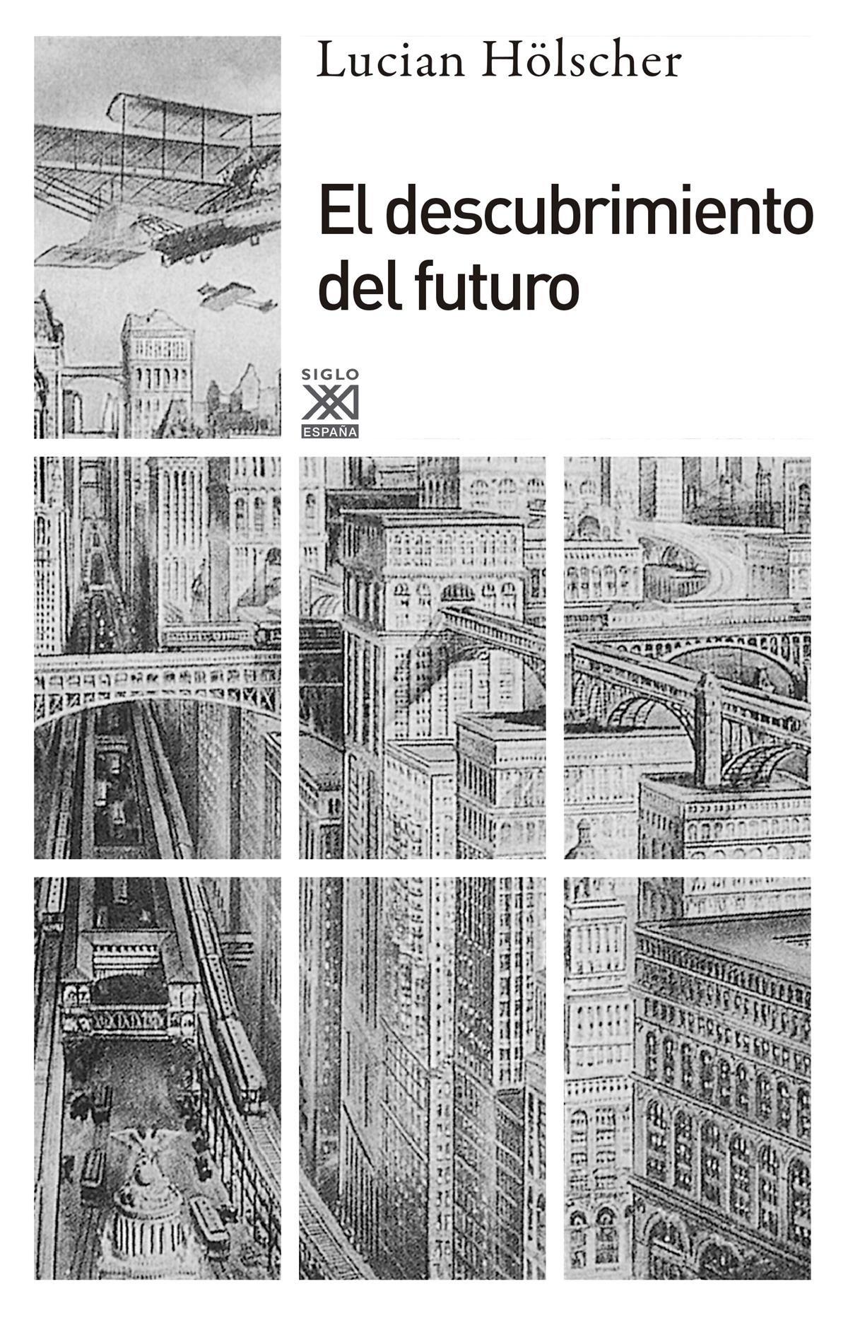 El descubrimiento del futuro Siglo XXI de España General: Amazon.es: Hölscher, Lucian, Martín Ramírez, Carlos: Libros