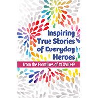 Inspiring True Stories of Everyday Heroes: From the Frontlines of #COVID-19