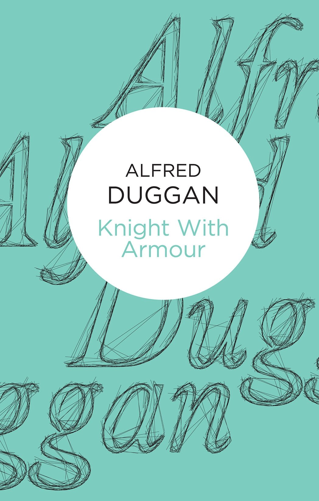 Knight with Armour: Alfred Duggan: 9781447232001: Amazon.com: Books