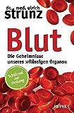 Blut - Die Geheimnisse unseres »flüssigen Organs«: Schlüssel zur Heilung