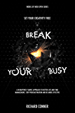 Break Your Busy - Set Your Creativity Free: A Disruptively Simple Approach to Better Life and Time Management. Stop Procrastination and Be More Effective. (Work Life Wide Open Book 1)