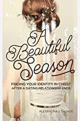 A Beautiful Season: Finding Your Identity in Christ After a Dating Relationship Ends Kindle Edition