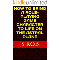 HOW TO BRING A ROLE-PLAYING GAME CHARACTER TO LIFE ON THE ASTRAL PLANE (English Edition)