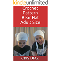 Crochet Pattern Bear Hat Adult Size: Easy to Crochet step by step
