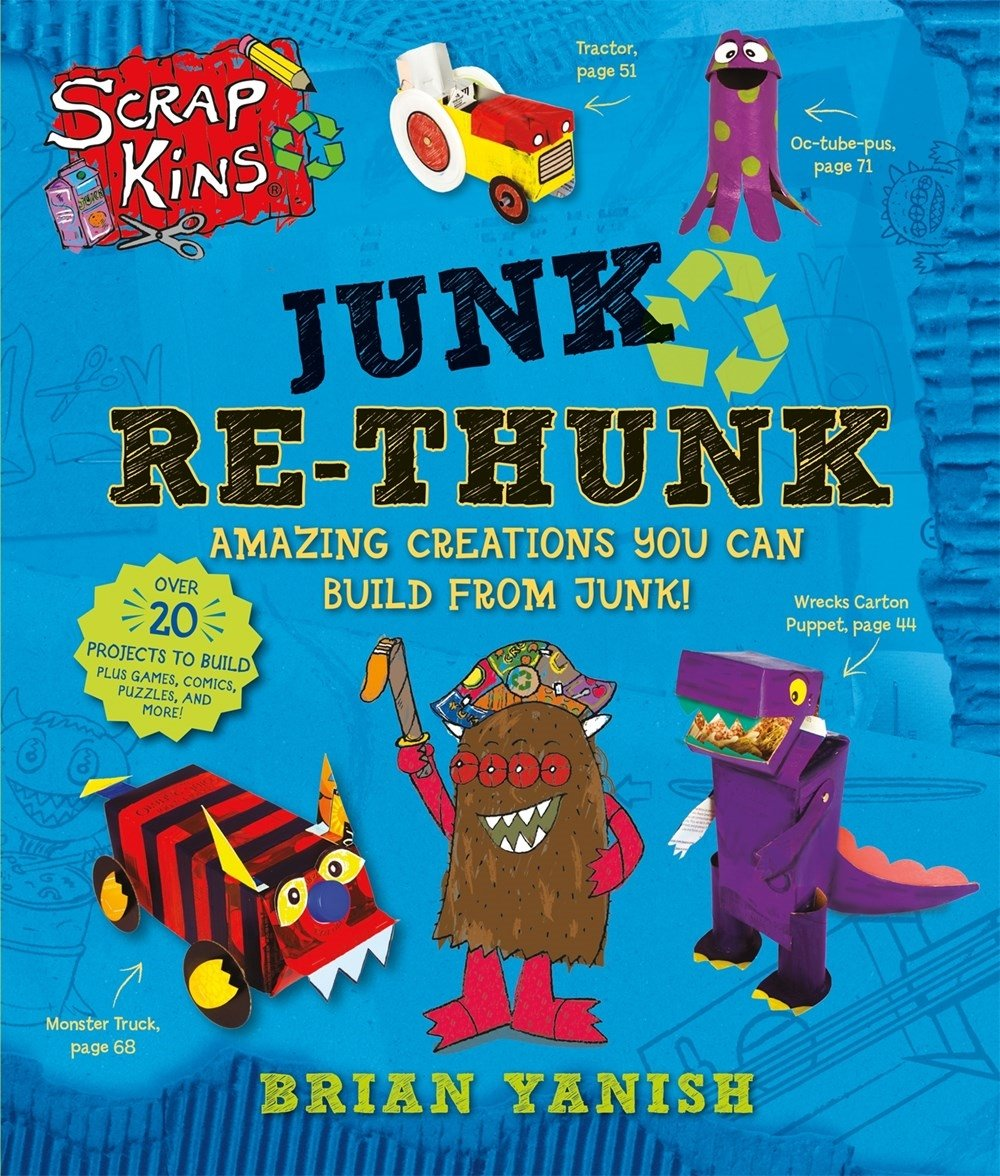 ScrapKins: Junk Re-Thunk: Amazing Creations You Can Make from Junk ...