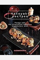Takoyaki Recipes: Plunge into The Diversified Japanese Masterclass Dish Kindle Edition