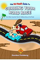Curbing Your Road Rage and Other Important Tips for Getting Along on the Road: A quick, witty look at how we drive from a Hot Head's point of view. Kindle Edition