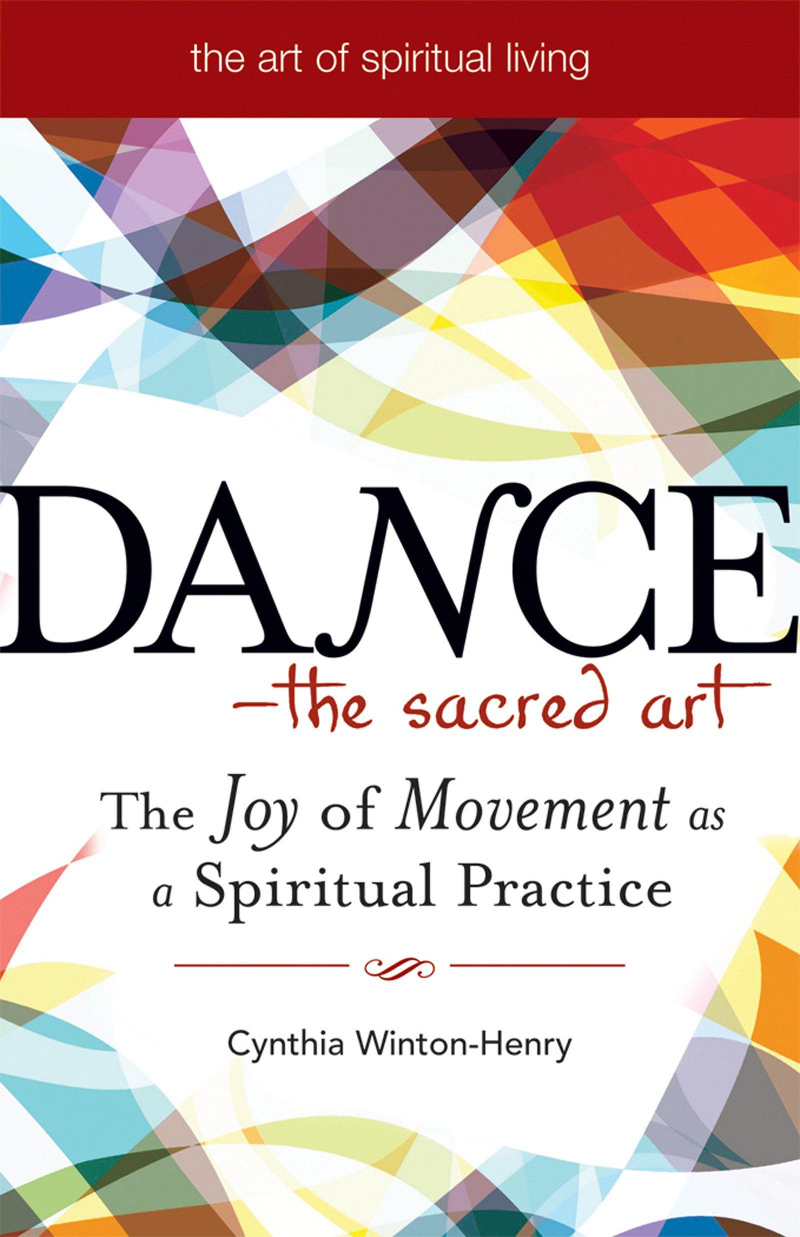 Dance_the Sacred Art: The Joy Of Movement As A Spiritual Practice (the Art  Of Spiritual Living): Cynthia Wintonhenry: 9781594732683: Amazon: Books