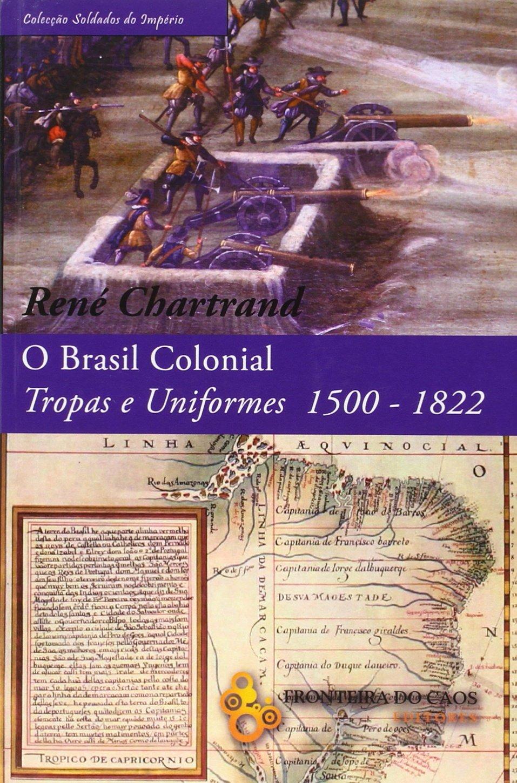 O Brasil colonial, tropas e uniformes 1500-1822 (Portuguese) Paperback – 2016