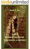 Early Mormon Doctrine, Teachings, and History (English Edition)