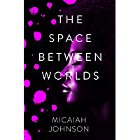 The Space Between Worlds: a Sunday Times bestselling science fiction adventure through the multiverse (English Edition)