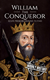 William the Conqueror: A Life From Beginning to End (English Edition)