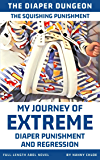 The Squishing Punishment: My Journey of Extreme Diaper Punishment and Regression (Full-Length ABDL Novel) (The Diaper…