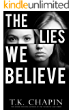 The Lies We Believe: A Suspense Novel