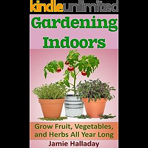 Gardening Indoors: Grow Fruit, Vegetables, and Herbs All Year Long (botanical, home garden, horticulture, garden…