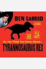 So You Think You Know About Tyrannosaurus Rex?: So You Think You Know About...Dinosaurs? Audible Audiobook