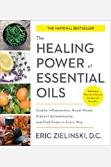 The Healing Power of Essential Oils: Soothe Inflammation, Boost Mood, Prevent Autoimmunity, and Feel Great in Every Way Paperback