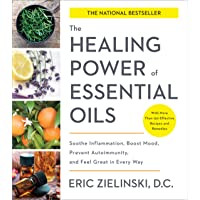 The Healing Power of Essential Oils: Soothe Inflammation, Boost Mood, Prevent Autoimmunity...