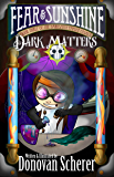Fear & Sunshine: Dark Matters: Book Three of the Darksmith Family Legacy