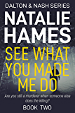 See What You Made Me Do :  An Edge-Of-Your-Seat British Detective Thriller (Dalton & Nash Book 2)