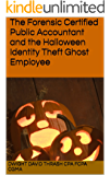 The Forensic Certified Public Accountant and the Halloween Identity Theft Ghost Employee (The Forensic Certified Public Accountant and ... Book 2)