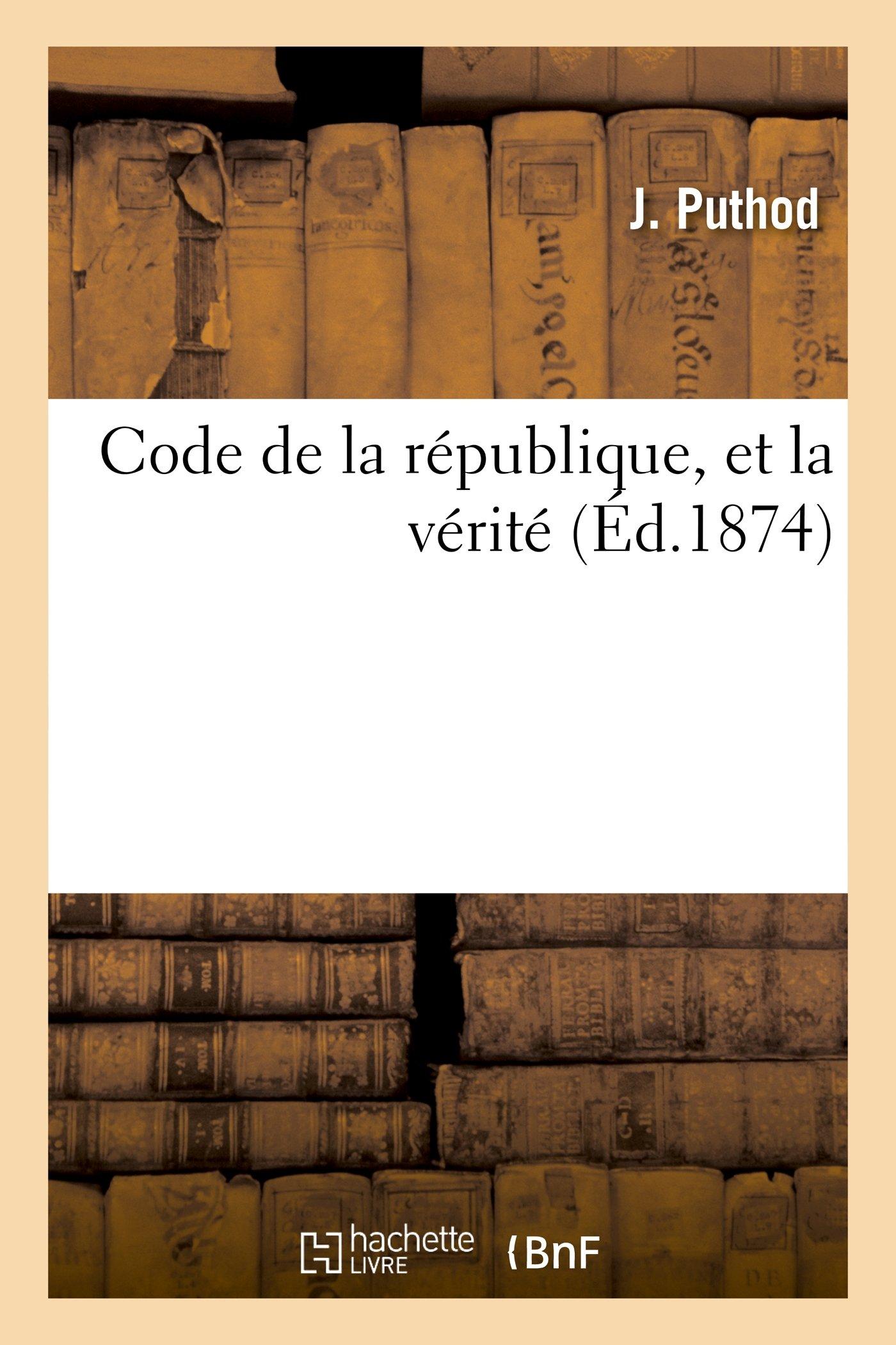 Read Online Code de La Republique, Et La Verite (Histoire) (French Edition) pdf epub