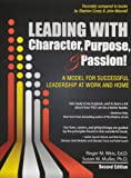 Leading with Character, Purpose, AND Passion!  A Model for Successful Leadership at Work and Home