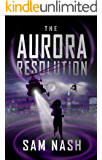 The Aurora Resolution: An immersive experience filled with action and intrigue. (The Aurora Conspiracies Book 3)