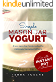 Simple Mason Jar Yogurt: A less-mess, low-hassle method for making your own yogurt at home. Includes traditional and dairy-free / vegan options.