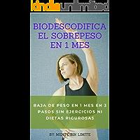 BIODESCODIFICA EL SOBREPESO EN 1 MES: BAJA DE PESO EN 1 MES CON SOLO 3 PASOS, SIN EJERCICIOS NI DIETAS RIGUROSAS