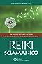 Reiki sciamanico: Un nuovo potente metodo per lavorare con l'energia dell'universo