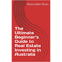 The Ultimate Beginner's Guide to Real Estate Investing in Australia